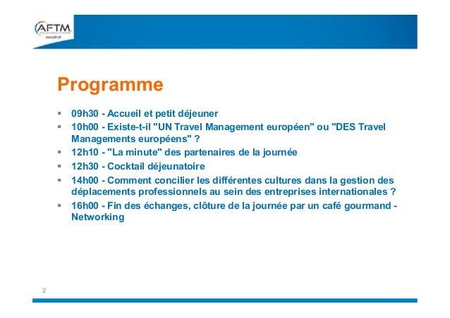"""Programme        2  09h30 - Accueil et petit déjeuner 10h00 - Existe-t-il """"UN Travel Management européen"""" ou """"DES Tr..."""