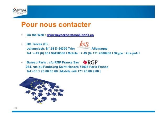 Pour nous contacter    HQ Trèves (D) : Johannisstr. N° 28 D-54290 Trier Allemagne Tel :+ 49 (0) 651 99458566 I Mobile : ...