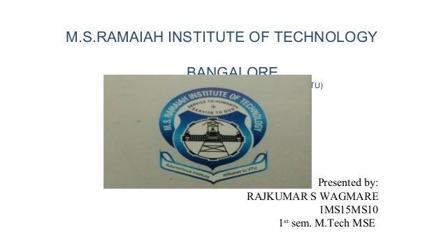 Presented by: RAJKUMAR S WAGMARE 1MS15MS10 1st sem. M.Tech MSE M.S.RAMAIAH INSTITUTE OF TECHNOLOGY BANGALORE (AUTONOMOUS I...