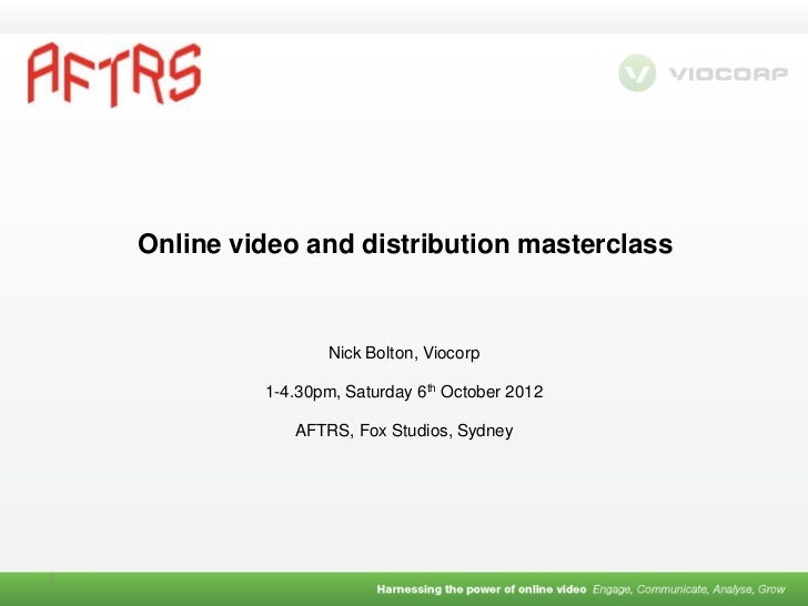 Online video and distribution masterclass                    Nick Bolton, Viocorp             1-4.30pm, Saturday 6th Octob...