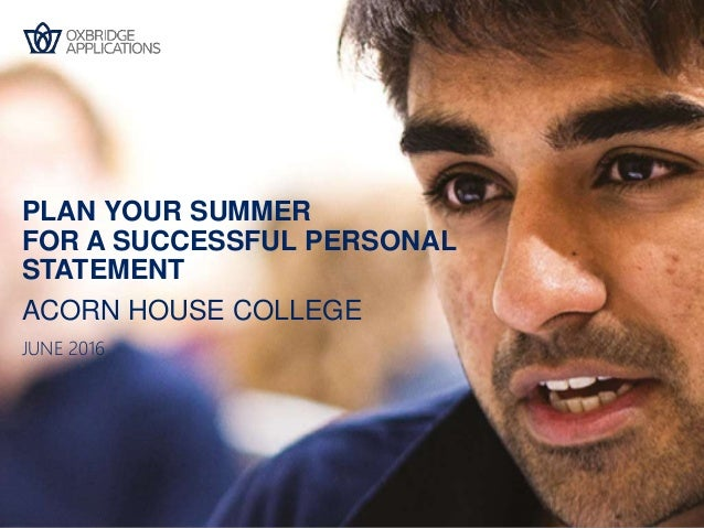 ACORN HOUSE COLLEGE PLAN YOUR SUMMER FOR A SUCCESSFUL PERSONAL STATEMENT JUNE 2016