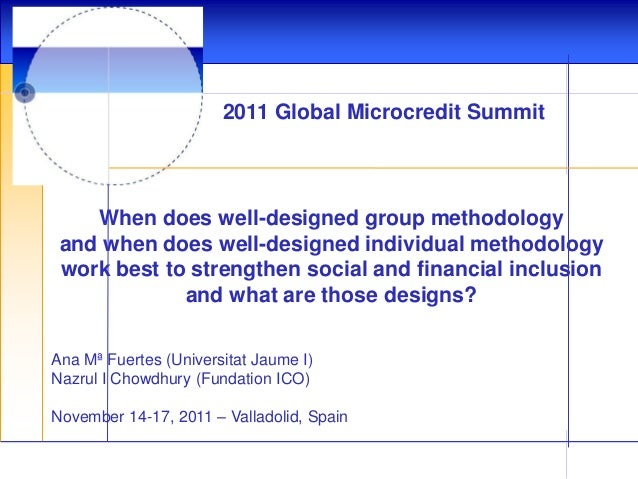 2011 Global Microcredit Summit  When does well-designed group methodology and when does well-designed individual methodolo...