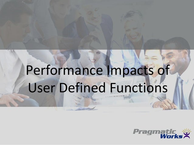 Performance Impacts ofUser Defined Functions