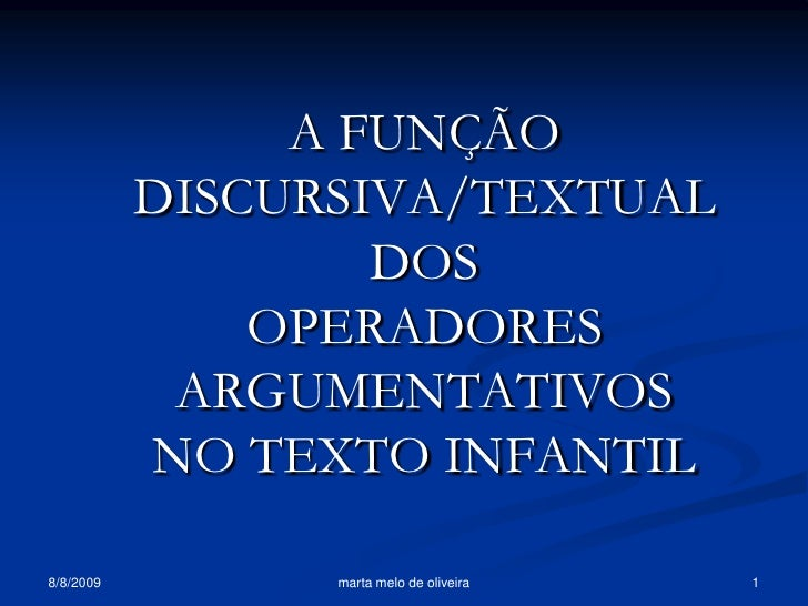 A FUNÇÃO            DISCURSIVA/TEXTUAL                    DOS                OPERADORES             ARGUMENTATIVOS        ...