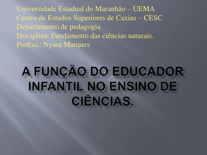 Universidade Estadual do Maranhão – UEMACentro de Estudos Superiores de Caxias – CESCDepartamento de pedagogiaDisciplina: ...