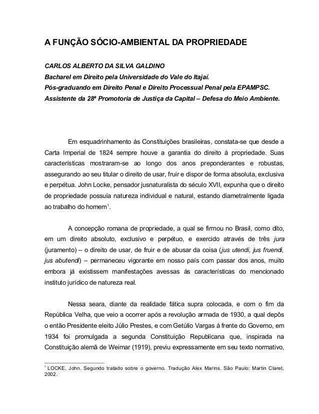 A FUNÇÃO SÓCIO-AMBIENTAL DA PROPRIEDADE CARLOS ALBERTO DA SILVA GALDINO Bacharel em Direito pela Universidade do Vale do I...