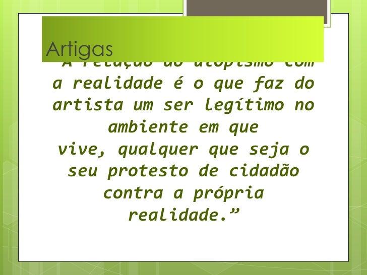 """Artigas  <br />""""A relação do utopismo com a realidade é o que faz do artista um ser legítimo no ambiente em que vive, qual..."""