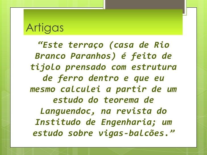 """Artigas  <br />""""Este terraço (casa de Rio Branco Paranhos) é feito de tijolo prensado com estrutura de ferro dentro e que ..."""