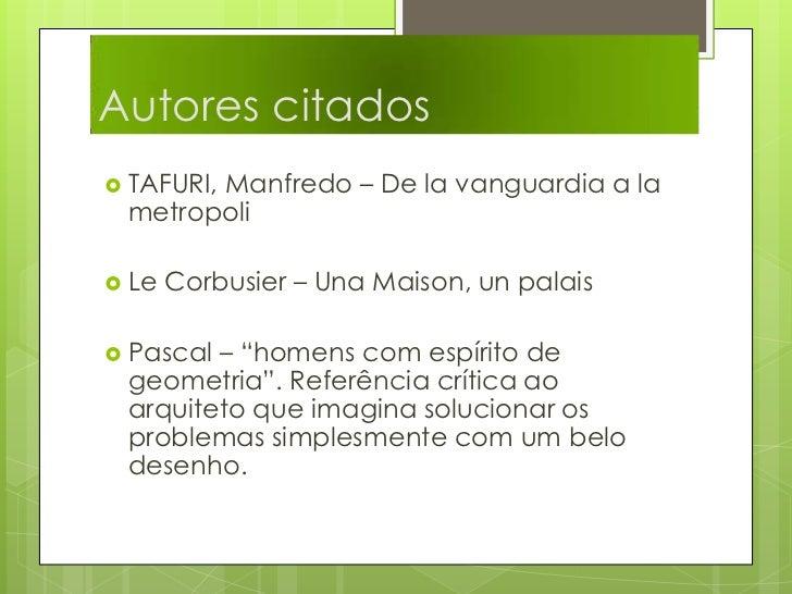 Autores citados<br />TAFURI, Manfredo – De la vanguardia a la metropoli<br />Le Corbusier – Una Maison, un palais<br />Pas...