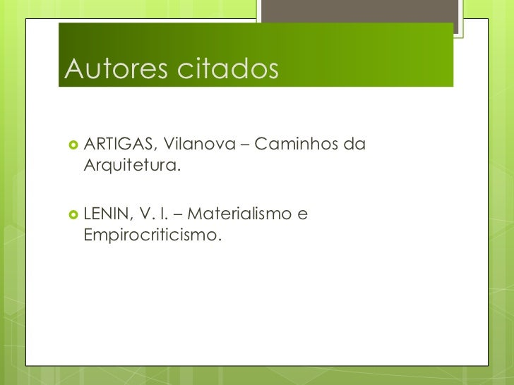Autores citados<br />ARTIGAS, Vilanova – Caminhos da Arquitetura.<br />LENIN, V. I. – Materialismo e Empirocriticismo.<br />