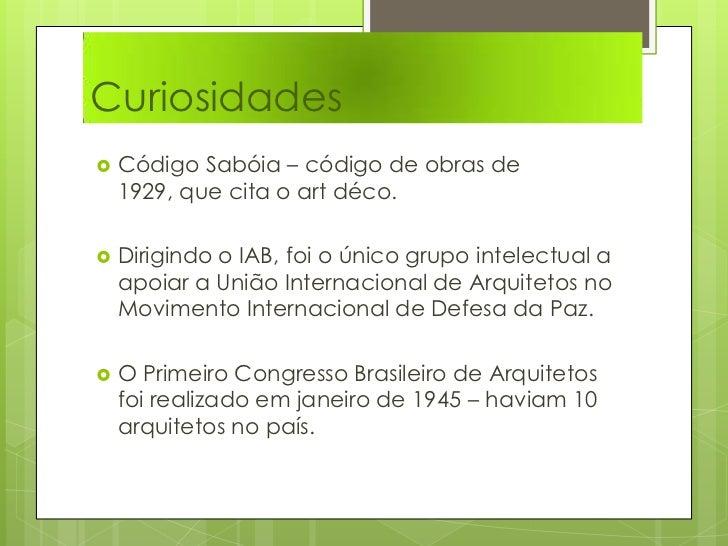 Curiosidades <br />Código Sabóia – código de obras de 1929, que cita o art déco.<br />Dirigindo o IAB, foi o único grupo i...
