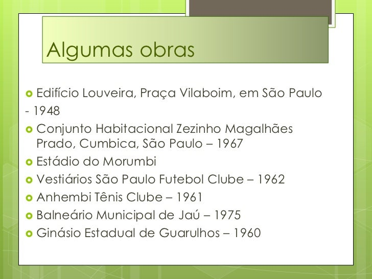 Algumas obras<br />Edifício Louveira, Praça Vilaboim, em São Paulo<br />- 1948<br />Conjunto Habitacional Zezinho Magalhãe...
