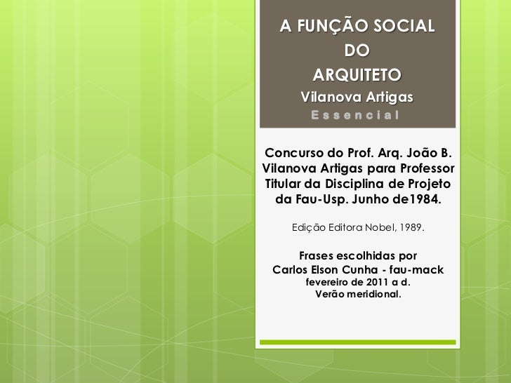 A FUNÇÃO SOCIAL <br />DO <br />ARQUITETO<br />Vilanova Artigas<br />Essencial<br />Concurso do Prof. Arq. João B. Vilanova...