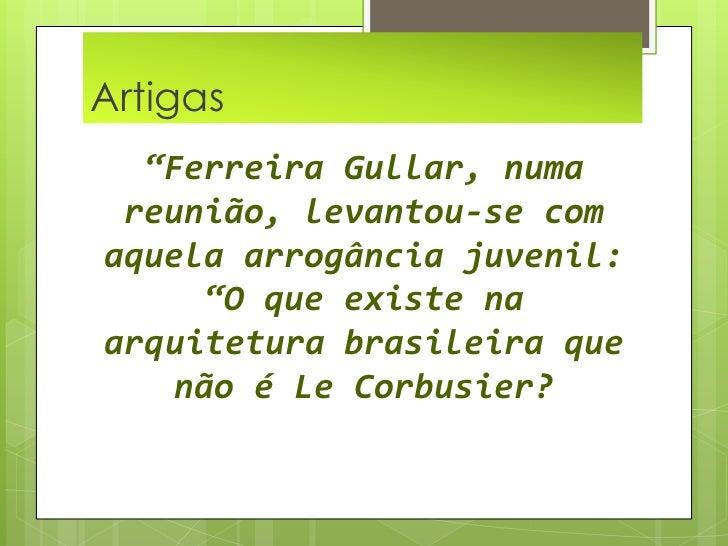"""Artigas  <br />""""Ferreira Gullar, numa reunião, levantou-se com aquela arrogância juvenil: """"O que existe na arquitetura bra..."""