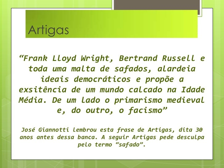 """Artigas  <br />""""Frank Lloyd Wright, Bertrand Russell e toda uma malta de safados, alardeia ideais democráticos e propõe a ..."""