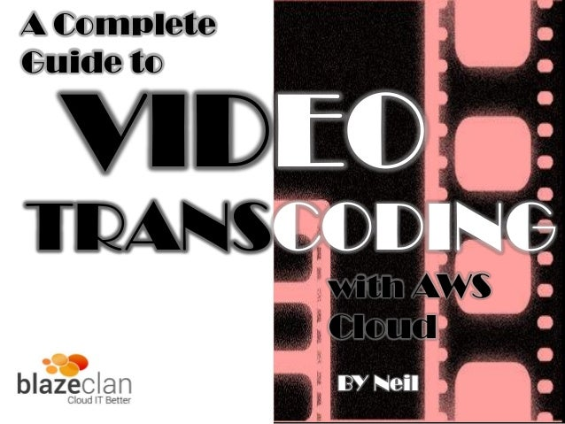 TRANSCODING VIDEO BY Neil with AWS Cloud A Complete Guide to