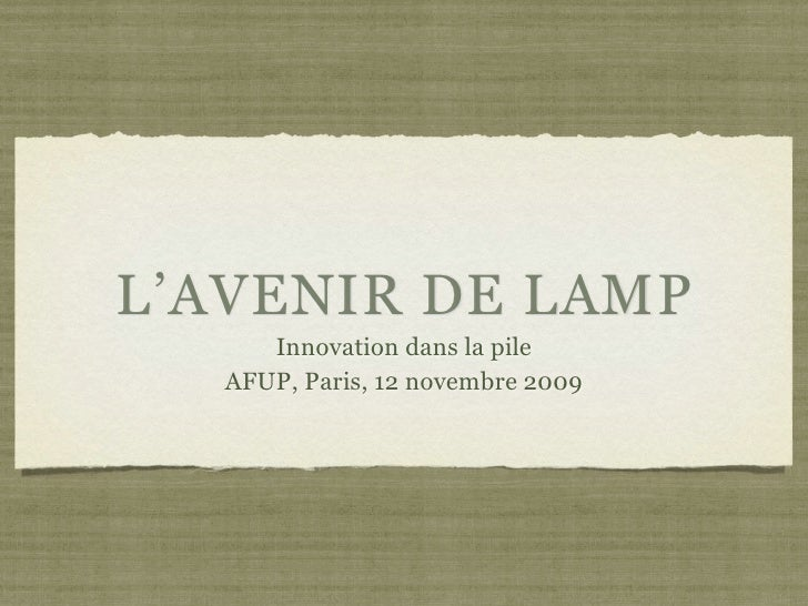 L'AVENIR DE LAMP       Innovation dans la pile    AFUP, Paris, 12 novembre 2009