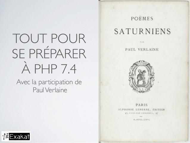 TOUT POUR SE PRÉPARER À PHP 7.4 Avec la participation de PaulVerlaine