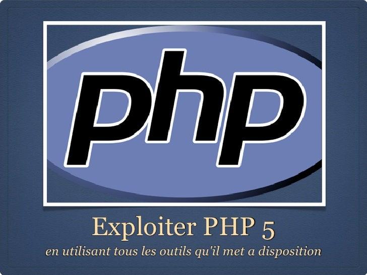 Exploiter PHP 5en utilisant tous les outils quil met a disposition
