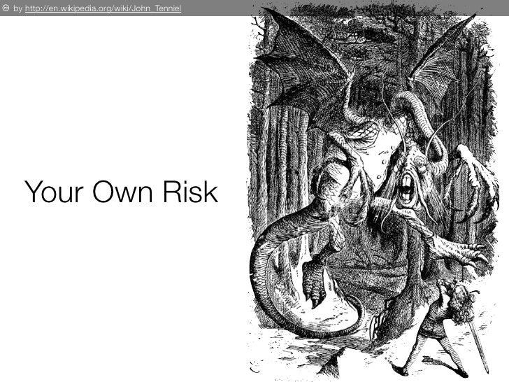 p by http://en.wikipedia.org/wiki/John_Tenniel          Your Own Risk