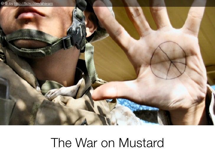 c b by http://flickr.com/aheram                                 The War on Mustard