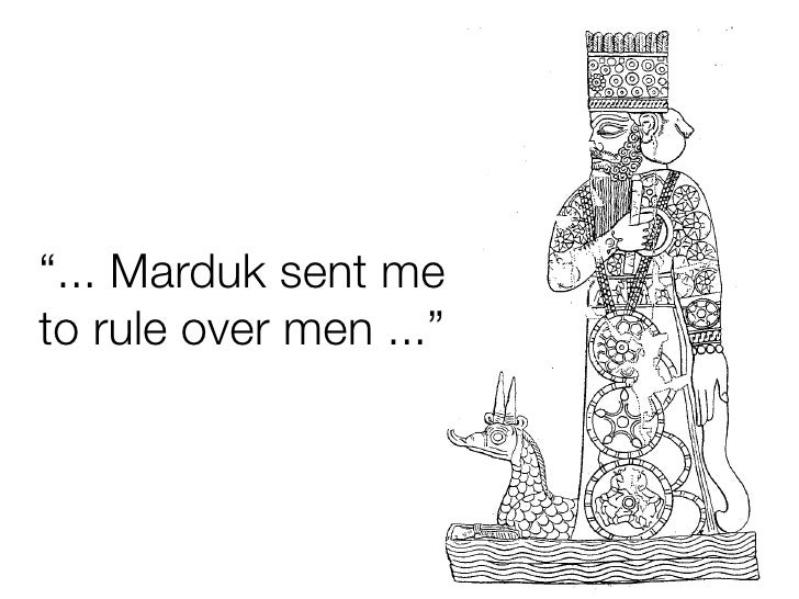 """""""... Marduk sent me to rule over men ..."""""""