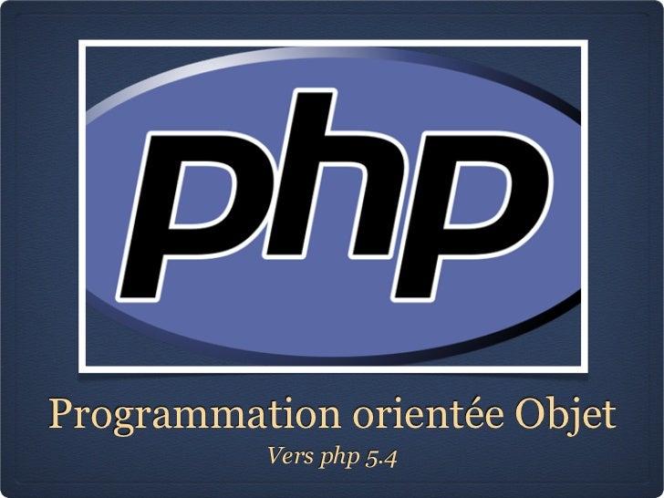 Programmation orientée Objet          Vers php 5.4