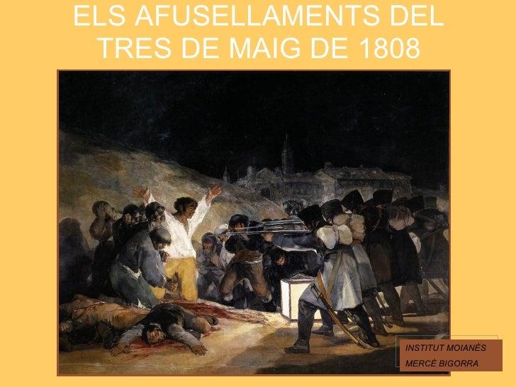 ELS AFUSELLAMENTS DEL TRES DE MAIG DE 1808 INSTITUT MOIANÈS MERCÈ BIGORRA