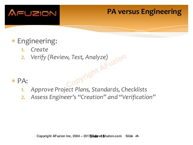  Engineering: 1. Create 2. Verify (Review, Test, Analyze)  PA: 1. Approve Project Plans, Standards, Checklists 2. Assess...