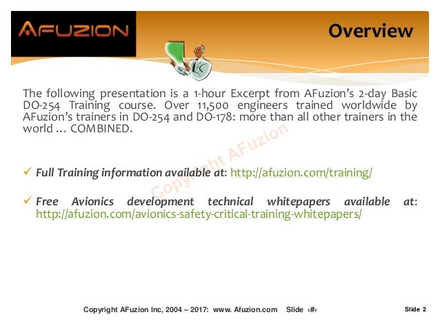 Slide 2 Overview The following presentation is a 1-hour Excerpt from AFuzion's 2-day Basic DO-254 Training course. Over 11...