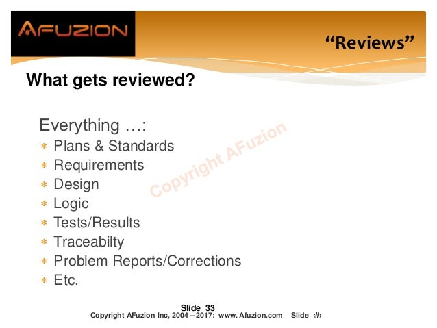 What gets reviewed? Everything …:  Plans & Standards  Requirements  Design  Logic  Tests/Results  Traceabilty  Prob...
