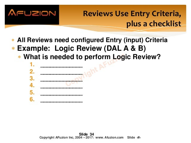  All Reviews need configured Entry (input) Criteria  Example: Logic Review (DAL A & B)  What is needed to perform Logic...