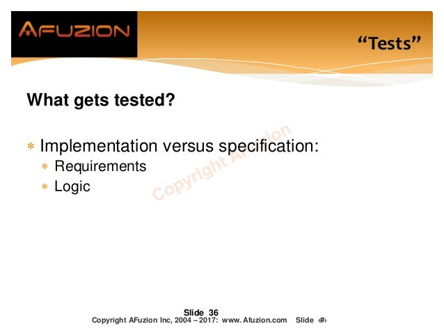 """What gets tested?  Implementation versus specification:  Requirements  Logic Slide 36 """"Tests"""" Copyright AFuzion Inc, 20..."""