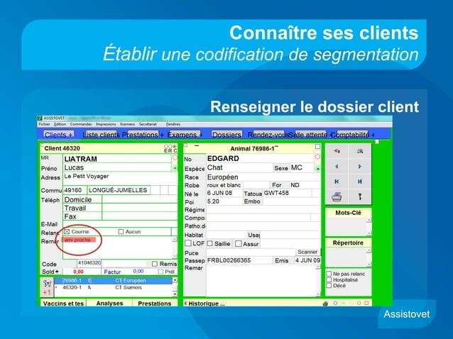 Connaître ses clients Établir une codification de segmentation Renseigner le dossier client Assistovet