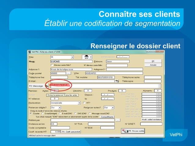 Connaître ses clients Établir une codification de segmentation Renseigner le dossier client VetPhi