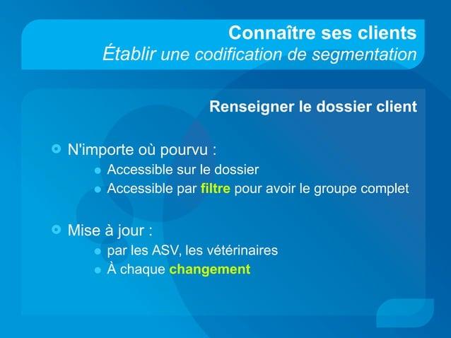 Connaître ses clients Établir une codification de segmentation Renseigner le dossier client  N'importe où pourvu : • Acce...