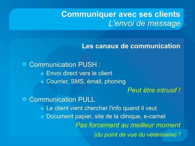 Communiquer avec ses clients L'envoi de message Les canaux de communication  Communication PUSH : • Envoi direct vers le ...