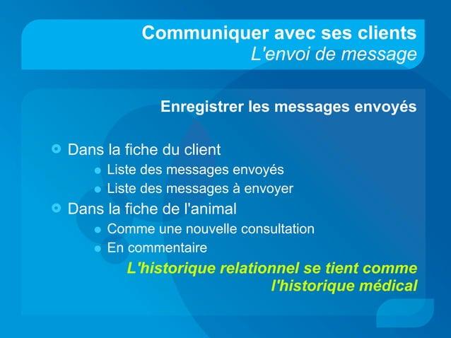 Communiquer avec ses clients L'envoi de message Enregistrer les messages envoyés  Dans la fiche du client • Liste des mes...