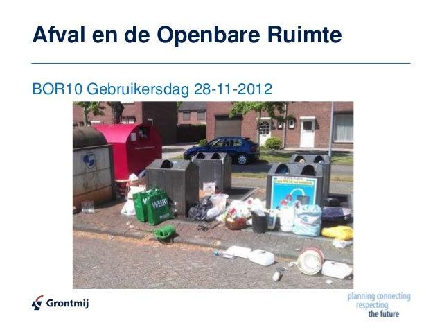 Afval en de Openbare RuimteBOR10 Gebruikersdag 28-11-2012