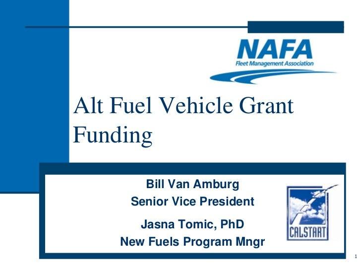 Alt Fuel Vehicle GrantFunding       Bill Van Amburg     Senior Vice President       Jasna Tomic, PhD    New Fuels Program ...