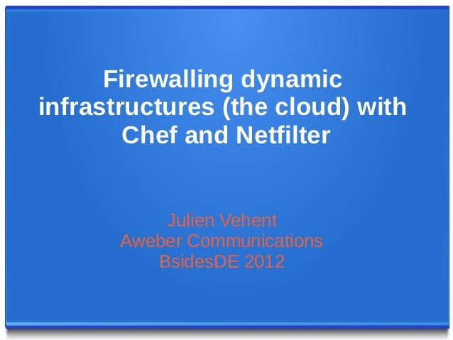 Firewalling dynamicinfrastructures (the cloud) with        Chef and Netfilter           Julien Vehent       Aweber Communi...