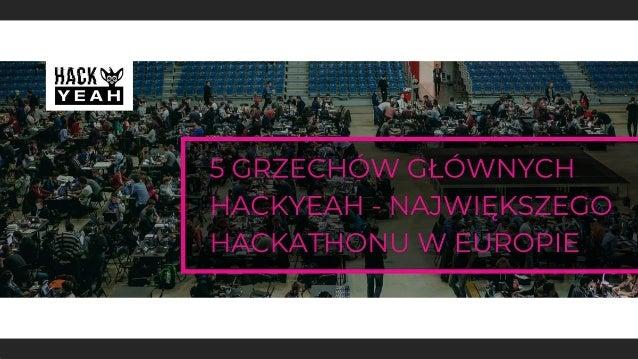 5 grzechów głównych HackYeah - największego hackathonu w Europie HackYeah 2017 to już historia – w październiku zeszłego r...
