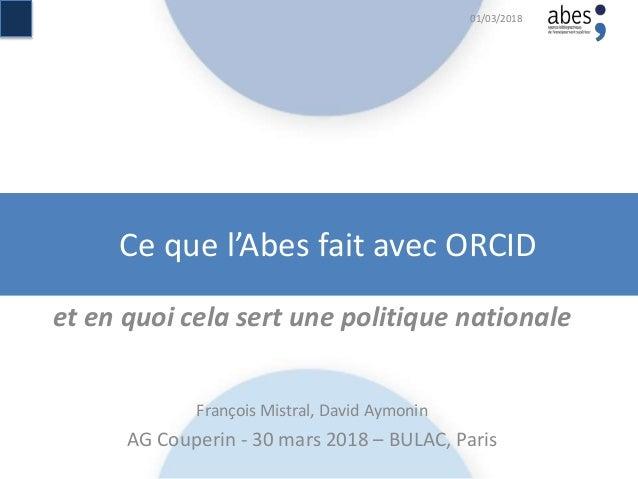 Ce que l'Abes fait avec ORCID et en quoi cela sert une politique nationale François Mistral, David Aymonin AG Couperin - 3...