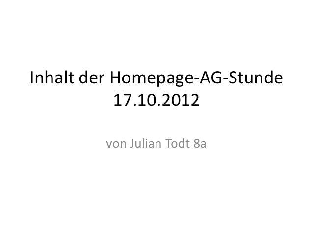 Inhalt der Homepage-AG-Stunde           17.10.2012        von Julian Todt 8a