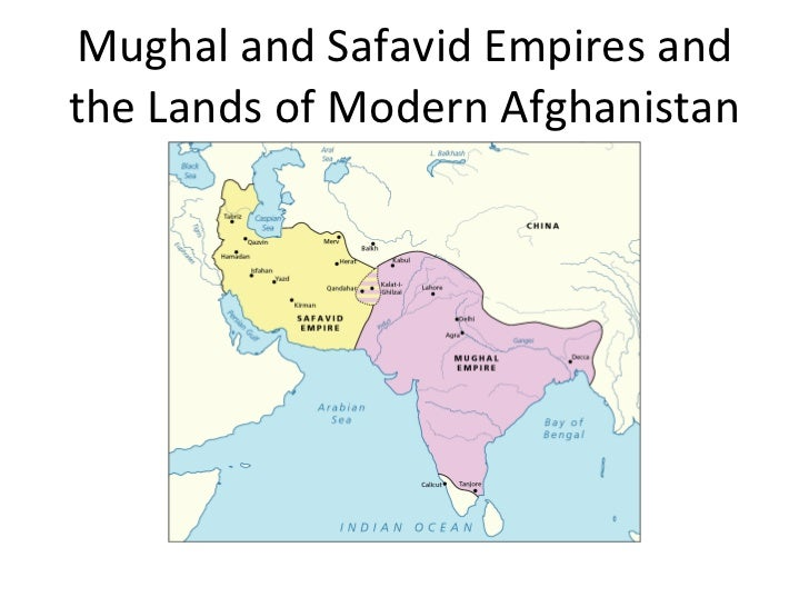 Mughal and Safavid Empires and the Lands of Modern Afghanistan