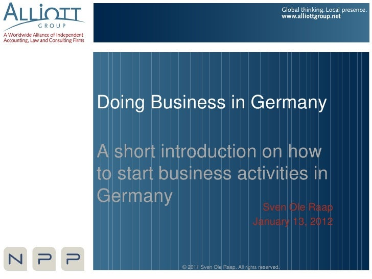 Doing Business in GermanyA short introduction on howto start business activities inGermany              Sven Ole Raap     ...