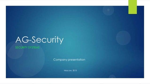 AG-SecuritySECURITY SYSTEMSCompany presentationMoscow, 2013