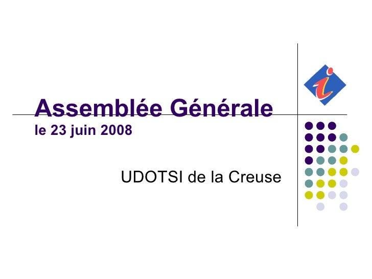 Assemblée Générale le 23 juin 2008 UDOTSI de la Creuse