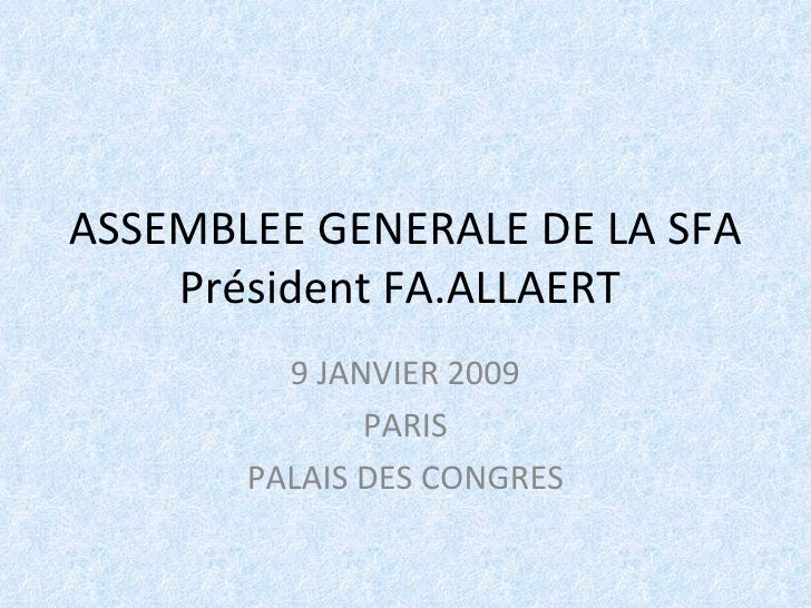 ASSEMBLEE GENERALE DE LA SFA Président FA.ALLAERT  9 JANVIER 2009 PARIS PALAIS DES CONGRES