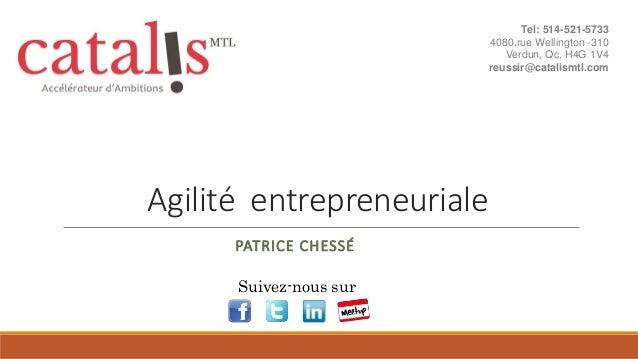 Agilité entrepreneuriale PATRICE CHESSÉ Suivez-nous sur Tel: 514-521-5733 4080,rue Wellington -310 Verdun, Qc, H4G 1V4 reu...